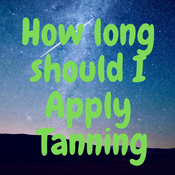 How long should I Apply Tanning